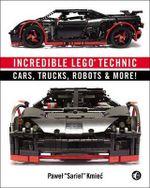 Incredible LEGO Technic : Amazing LEGO Cars, Trucks, and More - Pawel 'sariel' Kmiec