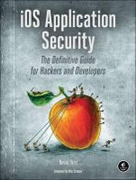 iOS Application Security : The Definitive Guide for Hackers and Developers - David Thiel