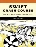 Swift Crash Course : A No B.S. Guide to Building iOS Apps - Jameson Quavw