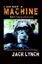 I am Not a Machine Book I : Thinking without Words - Jack Lynch