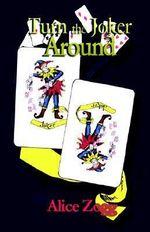 Turn the Joker Around - Alice Zogg