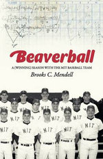 Beaverball : A Winning Season with the M.I.T. Baseball Team - Brooks C Mendell