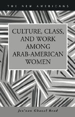 Culture, Class, and Work Among Arab-American Women - Jen'nan Ghazal Read