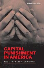 Capital Punishment in America : Race and the Death Penalty Over Time - Martin G Urbina