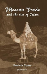 Meccan Trade and the Rise of Islam : New Perspectives on the Past - Professor Patricia Crone