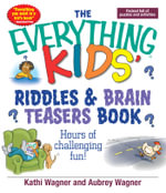 The Everything Kids Riddles & Brain Teasers Book : Hours of Challenging Fun - Kathi Wagner
