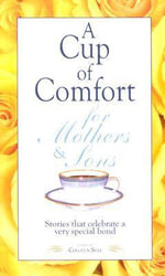 Cup of Comfort for Mothers and Sons : Stories That Celebrate a Very Special Bond - Colleen Sell