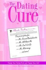 The Dating Cure : The Prescription for: Ms. Picky, Ms. All About Me, Ms. Can't Let Go, Ms. Matrimony and More! - Rhonda Findling