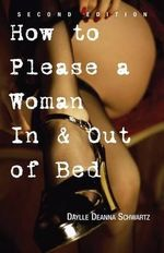 How to Please a Woman in and Out of Bed - Daylle Deanna Schwartz