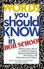 Words You Should Know in High School : 1000 Essential Words to Build Vocabulary, Improve Standardized Test Scores, and Write Successful Papers - Burton Jay Nadler