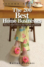 The 200 Best Home Businesses : Easy to Start, Fun to Run, Highly Profitable - Katina Z Jones