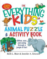 The Everything Kids' Animal Puzzles and Activity Book : Slither, Soar, and Swing Through a Jungle of Fun! - Beth L. Blair