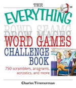 The Everything Word Games Challenge Book : 750 Scramblers, Anagrams, Acrostics, and More - Charles Timmerman