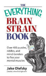 The Everything Brain Strain Book : Over 400 Puzzles, Riddles, and Mind-benders to Flex Your Mental Muscles - Jake Olefsky