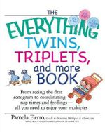 The Everything Twins, Triplets, and More Book : From Seeing the First Sonogram to Coordinating Nap Times and Feedings -- All You Need to Enjoy Your Multiples - Pamela Fierro