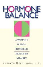 Hormone Balance : A Woman's Guide to Restoring Health and Vitality - Carolyn Dean