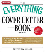 The Everything Cover Letter Book : Winning Cover Letters for Everybody from Student to Executive - Burton Nadler