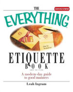 The Everything Etiquette Book : A Modern-Day Guide to Good Manners - Leah Ingram