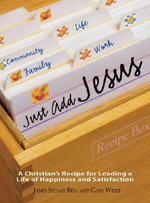 Just Add Jesus : a Christian's Recipe for Leading a Life of Happiness and Satisfaction - James Stuart Bell