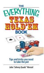 The Everything Texas Hold 'Em Book : Tips and Tricks You Need to Take the Pot - John Wenzel