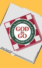 God to Go : Delivering a Portable Celebration of Faith, Inspiration, and Grace - James Bell
