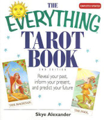 The Everything Tarot Book : 2nd Edition - Reveal Your Past, Inform Your Present, and Predict Your Future - Skye Alexander