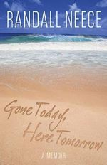 Gone Today, Here Tomorrow : A Memoir - Randall Neece