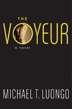 The Voyeur : A Novel - Michael T. Luongo