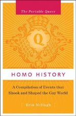 Homo History : The Portable Queer : A Compilation of Events That Shook and Shaped the Gay World - Erin McHugh