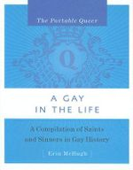 A Gay in the Life : The Portable Queer : A Compilation of Saints and Sinners in Gay History - Erin McHugh