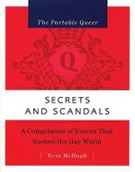 Secrets and Scandals : The Portable Queer : A Compilation of Events That Rocked the Gay World - Erin McHugh