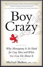Boy Crazy : Why Monogamy is So Hard for Gay Men and What You Can Do About it - Michael Shelton