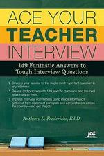 Ace Your Teacher Interview : 149 Fantastic Answers to Tough Interview Questions - Anthony D Fredericks