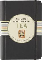 Little Black Book of Tea : The Essential Guide to All Things Tea - Mike Heneberry