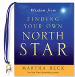 Wisdom from Finding Your Own North Star : Claiming the Life You Were Meant to Live - Martha Beck