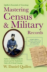 Mastering Census & Military Records 2e : Wills and Other Records for Family Historians - W Daniel Quillen