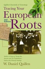 Tracing Your European Roots, 2e : Being the Story of the 11th Battalion A.I.F. in th... - Daniel Quillen W