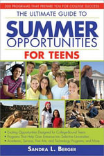 The Ultimate Guide to Summer Opportunities for Teens : 200 Programs That Prepare You for College Success - Sandra L Berger
