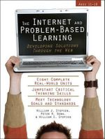 The Internet and Problem-Based Learning : Developing Solutions Through the Web - William C Stepien