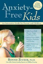 Anxiety-Free Kids : An Interactive Guide for Parents and Children - Bonnie Zucker