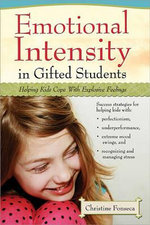 Emotional Intensity in Gifted Students : Helping Kids Cope with Explosive Feelings - Christine Fonseca