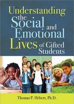 Understanding the Social and Emotional Lives of Gifted Students - Thomas Paul Hebert