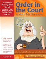 Order in the Court: A Mock Trial Simulation, Grades 6-8 : An Interactive Discovery-Based Social Studies Unit for High-Ability Learners - Darcy O Blauvelt
