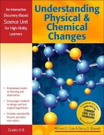 Understanding Physical and Chemical Changes : An Interactive Discovery-Based Science Unit for High-Ability Learners - Richard Cote