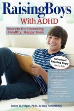 Raising Boys with ADHD : Secrets for Parenting Healthy, Happy Sons - James W Forgan