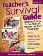 Teacher's Survival Guide : Differentiating Instruction in the Elementary Classroom - Julia Roberts