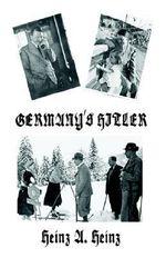 Germany's Hitler - Heinz A. Heinz