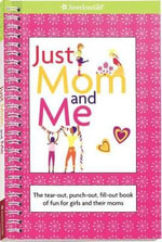 Just Mom and Me : The Tear-Out, Punch-Out, Fill-Out Book of Fun for Girls and Their Moms