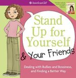 Stand Up for Yourself & Your Friends : Dealing with Bullies and Bossiness, and Finding a Better Way - Patti Kelley Criswell