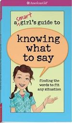 A Smart Girl's Guide to Knowing What to Say : Finding the Words to Fit Any Situation - Patti Kelley Criswell